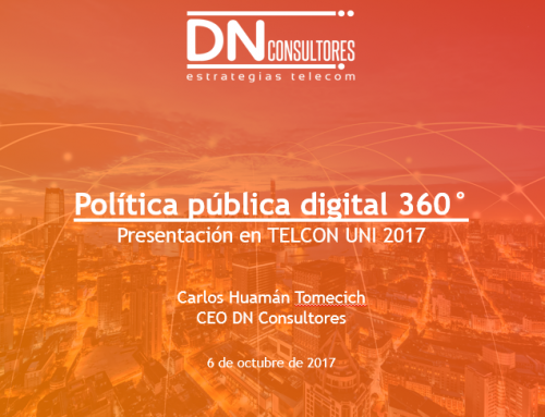 TELCON UNI 2017: política pública digital 360°Ponencia de Carlos Huamán Tomecich, CEO DN Consultores