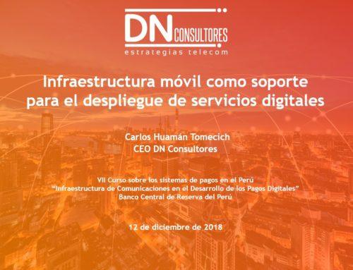 Infraestructura móvil como soporte para el despliegue de servicios digitalesVII Curso sobre los Sistemas de Pagos en el Perú - BCRP 2018